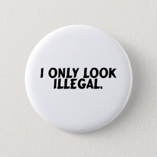 I Only Look Illegal 2 Inch Round Button