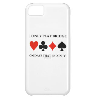 I Only Play Bridge On Days That End In Y Cover For iPhone 5C