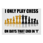 I Only Play Chess On Days That End In Y Chess Set Poster