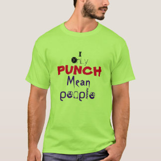 I only punch mean people T-Shirt