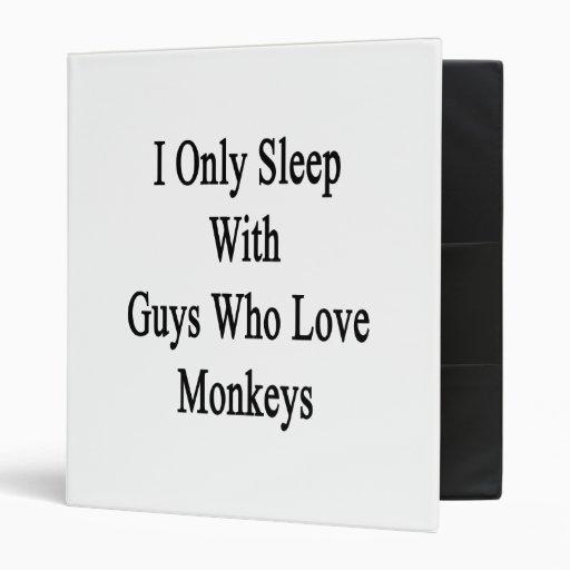 I Only Sleep With Guys Who Love Monkeys Binders