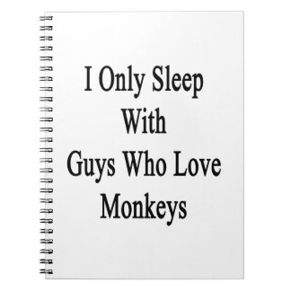 I Only Sleep With Guys Who Love Monkeys Spiral Note Book
