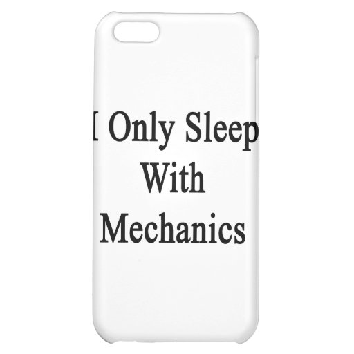 I Only Sleep With Mechanics Cover For iPhone 5C