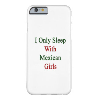 I Only Sleep With Mexican Girls Barely There iPhone 6 Case