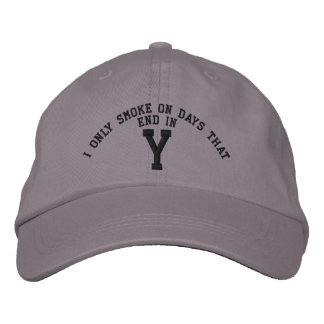 I only Smoke on days that end in Y embroidery Baseball Cap