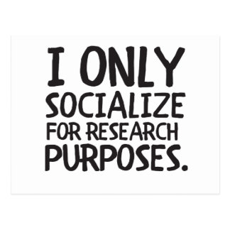 I Only Socialize for Research Postcard
