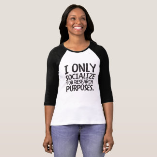 I Only Socialize for Research T-Shirt