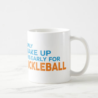 """I Only Wake Up This Early for Pickleball"" Mug"