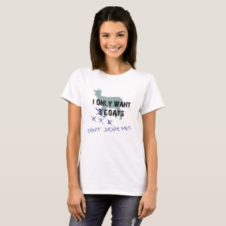 I only want 3 goats, don't judge me T-Shirt