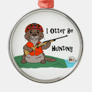 I Otter Be Hunting Metal Ornament