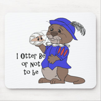 I Otter Be Or Not To Be Mouse Pad