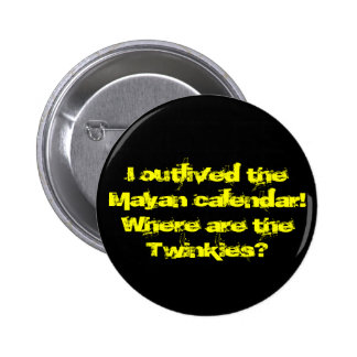 I Outlived The Mayan Calendar 2 Inch Round Button