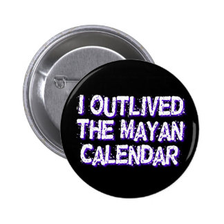 I Outlived The Mayan Calendar Pinback Button
