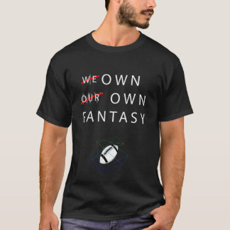 I own my own fantasy T-Shirt
