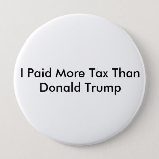 I Paid More Tax Than Donald Trump 4 Inch Round Button