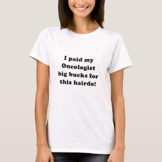 I Paid My Oncologist Big Bucks for this Hairdo T-Shirt