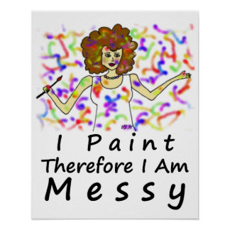 I Paint Therefore I Am...Messy Poster