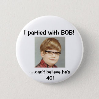 I partied with BOB! 2 Inch Round Button