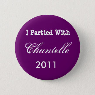 I Partied With Chantelle, 2011 2 Inch Round Button