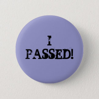 I Passed! 2 Inch Round Button