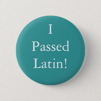 I Passed Latin badge! 2 Inch Round Button