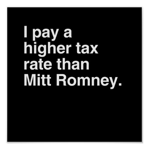 I pay a higher tax rate than Mitt Romney.png Posters