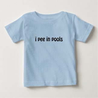 I Pee In Pools Baby T-Shirt