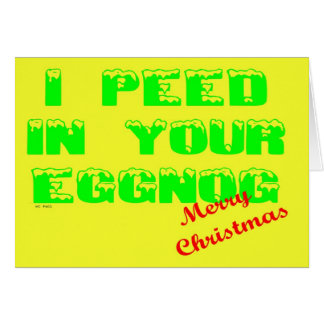I PEED IN YOUR EGGNOG FUNNY CHRISTMAS humor xmas Card