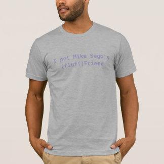 I pet Mike Sego's(fluff)Friend T-Shirt