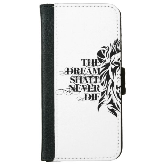 I-PHONE 6S LEATHER CASE (THE DREAM SHALL NEVER DIE iPhone 6 WALLET CASE