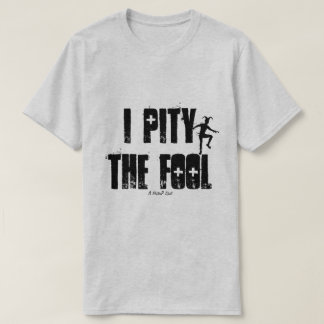 I Pity The Fool - A MisterP Shirt