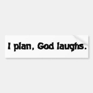I plan God laughs Bumper Sticker