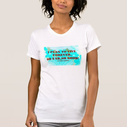 I Plan To Live Forever,So Far,So Good! Tank Top