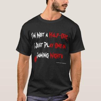 I Play a Half-Orc T-Shirt