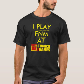I Play FNM at Area 52 Shirt