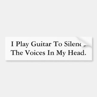 I Play Guitar To Silence The Voices In My Head. Bumper Sticker