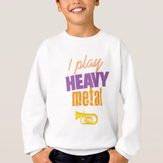 I Play Heavy Metal Funny Tuba Player Sweatshirt