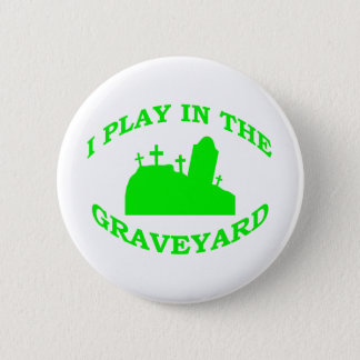 I Play in the Graveyard 2 Inch Round Button
