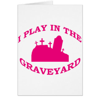 I Play in the Graveyard Card