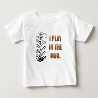 I Play In The Mud Baby T-Shirt