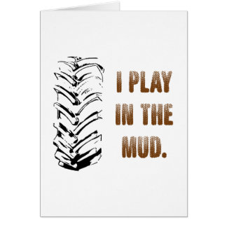 I Play In The Mud Card