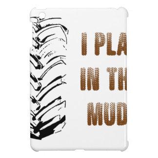 I Play In The Mud iPad Mini Case