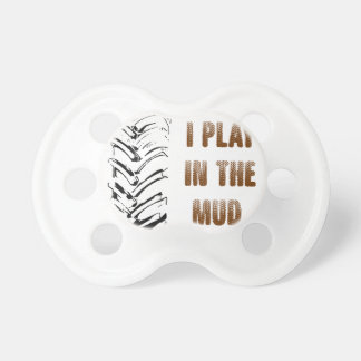 I Play In The Mud Pacifier