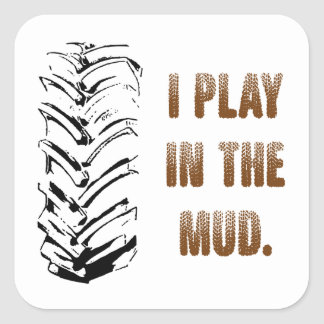 I Play In The Mud Square Sticker