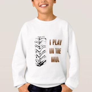 I Play In The Mud Sweatshirt