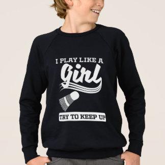 I Play Like A Girl Badminton Sweatshirt