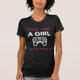 I Play Like a Girl Just Try to Keep Up! T-Shirt