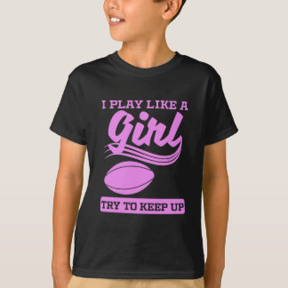 I Play Like A Girl Rugby T-Shirt