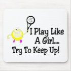 I Play Like A Girl Try To Keep Up Tennis Mouse Pad