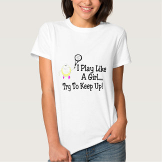 I Play Like A Girl Try To Keep Up Tennis Tshirt